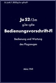Junker JU 52  Aircraft  Operating  Manual ,  Bedienungsvor schrift-Fl Ju 52 /3m  D. ( luft ) T.2052 g3-g8 e /Fl  , 1941,, (German Language )