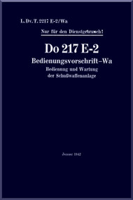 Dornier DO 217 E-1, E-3 Aircraft  Handbook Manual  , Bedinungsvorschrift-Wa (German Language ) , 1942 - L. Dv.T.2217 E-2 / Wa