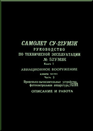 Sukhoi Su - 22 Aircraft Technical Description Manual  -    Su-22UM3K Exploatation Manual  book 7 Weapons part 3  Computational-Sight  Instrumentation Photo-Control SSPP  Description and Exploatation  ( Russian  Language )