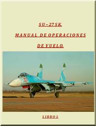 Sukhoi Su-27 SK Aircraft Flight  Manual  - Book 1- 281 pages - -  ( Spanish Language )