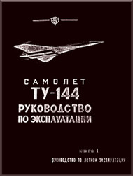Tupolev Tu-144   Aircraft Flight and Technical  Manual - Book I - 90 pages   ( Russian  Language )
