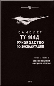 Tupolev Tu-144   Aircraft Exploration  Technical  Manual - Book 7 -2  - 216   pages   ( Russian  Language )