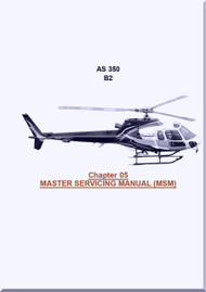 Eurocopter AS 350 B2 Helicopter Master Servicing Manual ( MSM ) Chapter 5 - Manual  ( English Language )