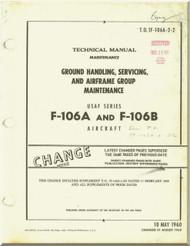 Convair F-106 A  , B   Aircraft Maintenance  Manual - Ground Handling, Servicing and Airframe Group -  T.O. 1F-106A-2-2 - 1960