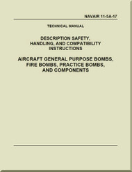 Technical Manual  - Description Safety, Handling, and Compatibility Instructions - Aircraft General Purpose Bombs, Fire Bombs, Pratice Bombs, and Components  NAVAIR - 11-5A-17