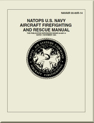 Technical   Manual - Natops . U.S. Navy Aircraft Firefighting and Rescue Manual    NAVAIR 00-80R-14