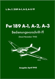 Focke-Wulf  FW 189 A1 Bis A-3   Aircraft  Operating   Manual ,     (German Language ) -  Bed -Vorschrift -Fl - D(Luft)T 2189 A-1 A-2. A-3 /Fl, 1943
