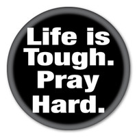 Life is Tough. Pray Hard. Circle Button