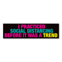 I Practiced Social Distancing Before It Was A Trend Car Bumper Strip Magnet