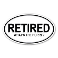 Retired. What's the Hurry? Oval Sticker