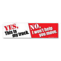 Yes, This is My Truck. No, I Won't Help You Move. Bumper Strip  Decal