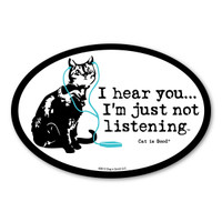 I Hear You... I'm Just Not Listening (Cat) Oval  Magnet