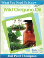 What You Need To Know About Wild Oregano Oil (eBook) - By Jini Patel Thompson (Canada)