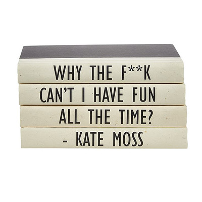 """E Lawrence 4 Vol Kate Moss Quote - """"Why The F**K Can'T I Have Fun All The Time"""""""