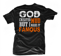 TGW GOD MADE MUD BUT I MADE IT FAMOUS TEE