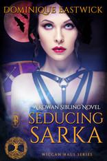 Seducing Sarka (a Rowan Sibling Wiccan Haus story)
