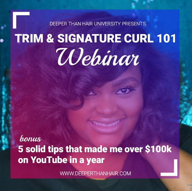"Join Healthy Hair Influencer & Educator, Annagjid ""Kee"" Taylor, as she shares haircare tools, tips & tricks for one of her most popular hairstyles, the Signature Curl. In this webinar, she'll also be giving you the 411 on how she made over $100k in one year using her YouTube channel, Deeper Than Hair TV. Subscribe below: www.youtube.com/deeperthanhairtv   If you're a hairstylist, hair salon owner, cosmetology student, barber or a even a make-up artist looking to GROW YOUR BUSINESS and MAKE MONEY from your YouTube channel, THIS webinar IS FOR YOU!   One lucky webinar registrant will win a pair of shears and a bottle of Glass Brilliant Shine from our Shear Genius Collection.   Fun Facts about Deeper Than Hair TV's YouTube Channel: 10,847,000+ Views  167,776+ Subscribers 43 videos  Follow us on Instagram: @SoShearGenius @ShearGeniusCollection @Deeper.Than.Hair  Follow & like us on Facebook: www.facebook.com/deeperthanhair"