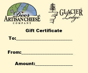 Gift certificates will be honored in our Egg Harbor store or at Glacier Ledge Restaurant.  Gift Certificates will be mailed to you within 2 business days.
