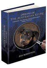 ORIGINS OF THE AUSTRALIAN KELPIE  Author Bill Robertson