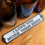 I Love You More Than Beer Cast Iron Sign
