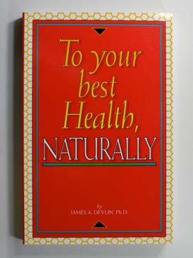 To Your Best Health Naturally by James Devlin