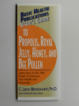 Users Guide to Propolis, Royal Jelly, Honey & Bee Pollen by Leigh Broadhurst