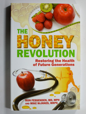 Honey Revolution Restoring Health of Future Generations by Ron Fessenden & Mike McInnes