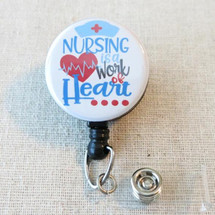 NURSING Is A WORK Of HEART Badge Reel, Nurse Quote Retractable Name Badge Holder