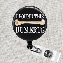 I Found This Humerus Badge Reel, ORTHOPEDIC X-Ray Retractable Badge Reel, Radiology X-Ray Tech Badge Holder Gift, Orthopedics Badge Clip