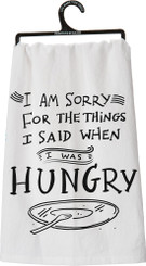 "Primitives by Kathy ""I am Sorry for the Things I said When I Was HUNGRY"" Dish Towel"