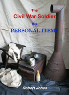"NEW RELEASE! ""The Civil War Soldier - His Personal Items"", signed (See YouTube video)"