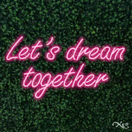 Lets dream together 36x20x1in. LED Neon Flex Sign-LF074