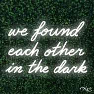 we found each other in the dark 30x20x1in. LED Neon Flex Sign-LF082