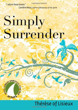 Simply Surrender: Therese of Lisieux (30 Days with a Great Spiritual Teacher)