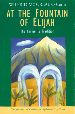 At the Fountain of Elijah - The Carmelite Tradition - Traditions of Christian Spirituality