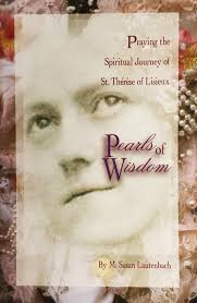 Praying the Spiritual Journey of St. Therese of Lisieux - Pearls of Wisdom