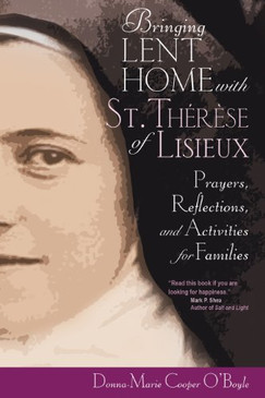 Bringing Lent Home with St. Therese of Lisieux - Prayers, Reflections, and Activities for Families