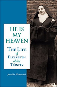 He is My Heaven- The Life Elizabeth of the Trinity