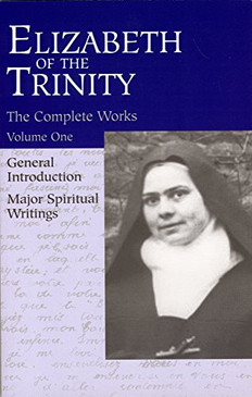 Elizabeth of the Trinity - The Complete Works - Volume 1 - General Introduction- Major Spiritual Writings