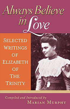 Always Believe in Love - Selected Writings of Elizabeth of The Trinity