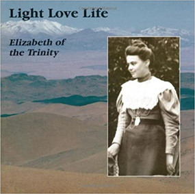 Light Love Life - Elizabeth of the Trinity