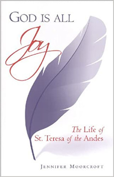 God is All Joy - The Life of St. Teresa of the Andes