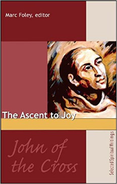 The Ascent To Joy - Selected Writings of John of The Cross