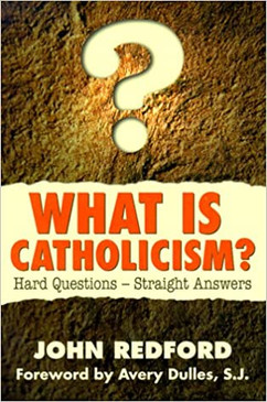 What Is Catholicism? Hard Questions - Straight Answers