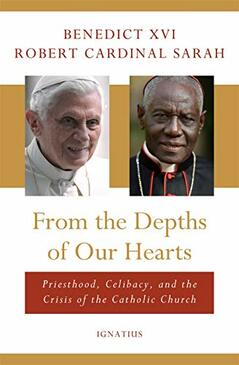 From the Depths of Our Hearts - Priesthood, Celibacy, and the Crisis of the Catholic Church