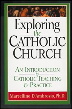 Exploring the Catholic Church - An Introduction to Catholic Teaching and Practice