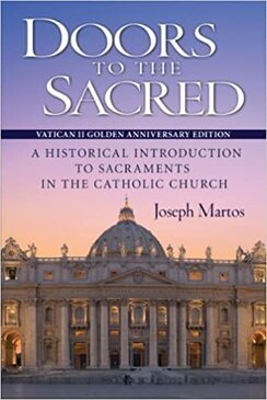 Doors To The Sacred - Vatican II Golden Anniversary Edition - A Historical Introduction To Sacraments In The Catholic Church