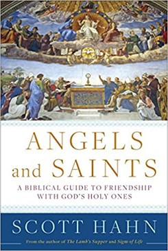 Angels and Saints - A Biblical Guide to Friendship with God's Holy Ones