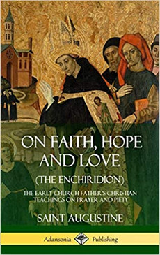 On Faith, Hope and Love  ( The Enchiridion ) The Early Church Father's Christian Teachings on Prayer and Piety