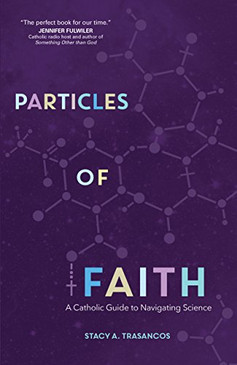 Particles of Faith - A Catholic Guide to Navigating Science